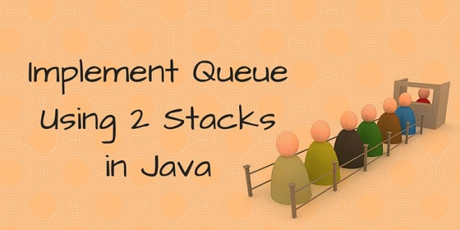 Implement Queue Using 2 Stacks in Java