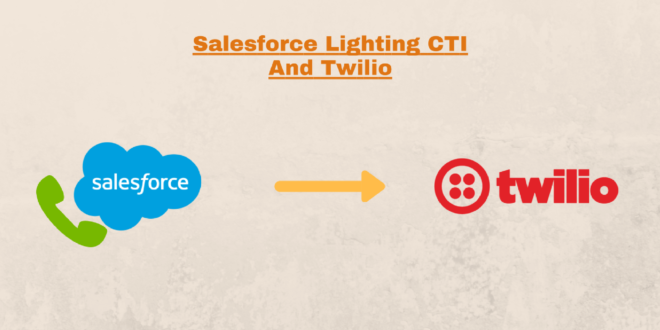 Salesforce Open CTI Lightning with Twilio Tutorial
